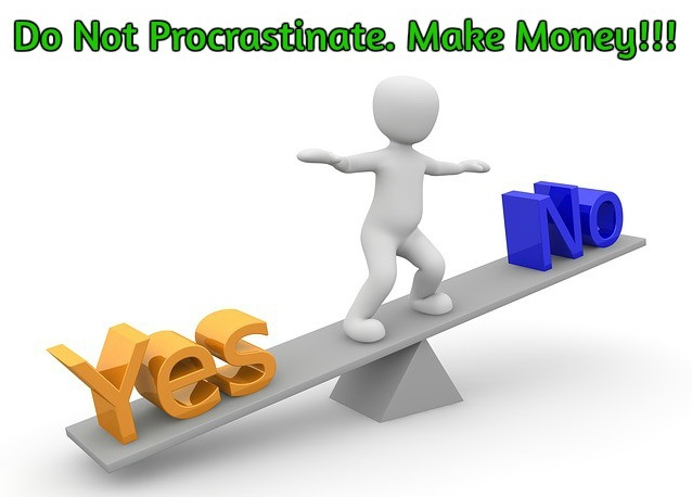 Do not procrastinate in making money
